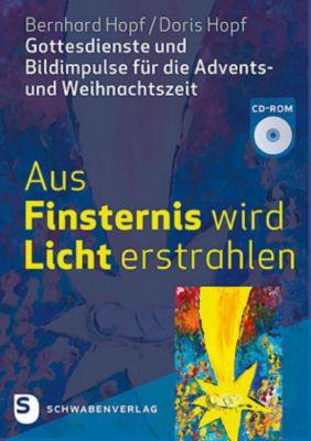 Aus Finsternis wird Licht erstrahlen, m. CD-ROM, Bernhard Hopf, Doris Hopf