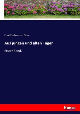 Aus jungen und alten Tagen - Ernst Frhr. von Bibra |