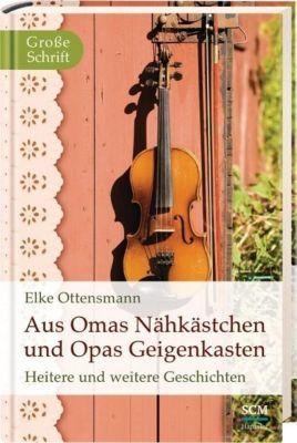 Aus Omas Nähkästchen und Opas Geigenkasten - Elke Ottensmann |
