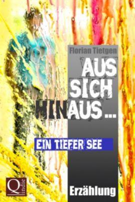 Aus sich hinaus ... Ein tiefer See, Florian Tietgen