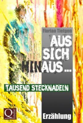 Aus sich hinaus ... Tausend Stecknadeln, Florian Tietgen