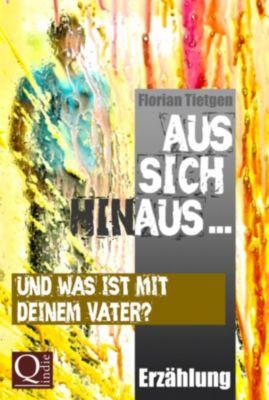 Aus sich hinaus ... Und was ist mit deinem Vater?, Florian Tietgen