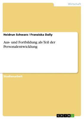 Aus- und Fortbildung als Teil der Personalentwicklung, Heidrun Schwarz, Franziska Dally