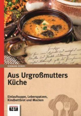 Aus Urgroßmutters Küche - Hermann Dengel |