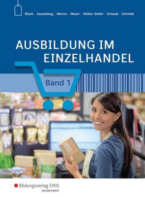 Ausbildung im Einzelhandel: Bd.1 Schülerband, m. CD-ROM, Andreas Blank, Claudia Charfreitag, Jörn Menne, Helge Meyer, Udo Müller-Stefer, Ingo Schaub, Christian Schmidt