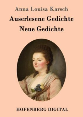 Auserlesene Gedichte / Neue Gedichte, Anna Louisa Karsch