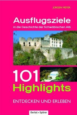 Ausflugsziele in die Geschichte der Schwäbischen Alb - Jürgen Meyer  