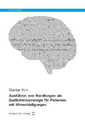 Ausführen von Handlungen als Gedächtnisstrategie für Patienten mit Hirnschädigungen - Günter Kriz |