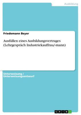 Ausfüllen eines Ausbildungsvertrages (Lehrgespräch Industriekauffrau/-mann), Friedemann Beyer