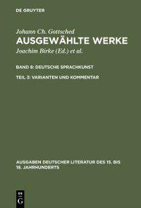 Ausgaben deutscher Literatur des 15. bis 18. Jahrhunderts: Deutsche Sprachkunst. Varianten und Kommentar, Johann Christoph Gottsched