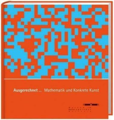 Ausgerechnet...Mathematik und Konkrete Kunst