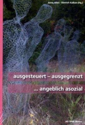 ausgesteuert - ausgegrenzt ... Angeblich asozial, Dirk Stegemann, Christa Schikorra, Schwendter Rolf, Wolfgang Ayaß, Hans-Peter Klausch