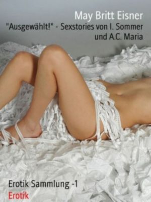 Ausgewählt! - Sexstories von I. Sommer und A.C. Maria, May Britt Eisner