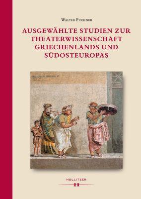 Ausgewählte Studien zur Theaterwissenschaft Griechenlands und Südosteuropas, Walter Puchner
