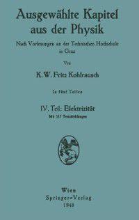Ausgewahlte Kapitel aus der Physik. Nach Vorlesungen an der Technischen Hochschule in Graz, Karl W.F. Kohlrausch
