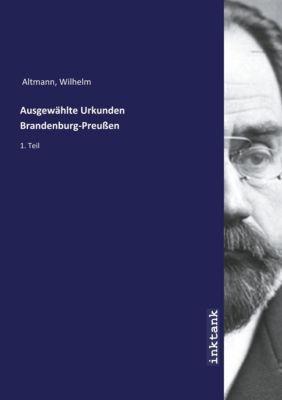 Ausgewahlte Urkunden Brandenburg-Preußen - Wilhelm Altmann |