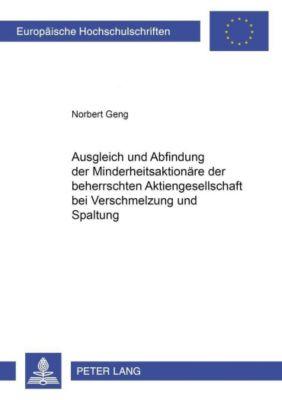 Ausgleich und Abfindung der Minderheitsaktionäre der beherrschten Aktiengesellschaft bei Verschmelzung und Spaltung, Norbert Geng