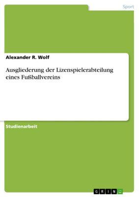 Ausgliederung der Lizenspielerabteilung eines Fussballvereins, Alexander R. Wolf
