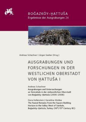 Ausgrabungen und Forschungen in der Westlichen Oberstadt von Hattusa I, Andreas Schachner, Daria Hollenstein, Geraldine Middea
