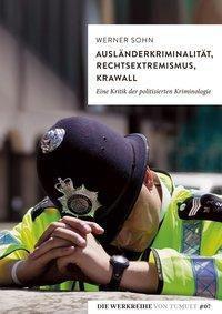 Ausländerkriminalität, Rechtsextremismus, Krawall - Werner Sohn |