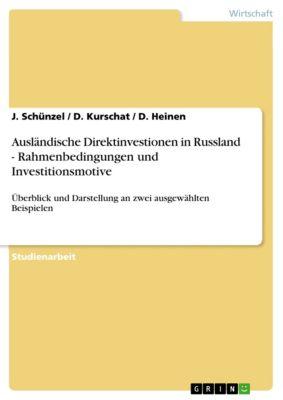 Ausländische Direktinvestionen in Russland - Rahmenbedingungen und Investitionsmotive, D. Heinen, D. Kurschat, J. Schünzel