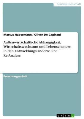 Außenwirtschaftliche Abhängigkeit, Wirtschaftswachstum und Lebenschancen in den Entwicklungsländern: Eine Re-Analyse, Marcus Habermann, Oliver De Capitani