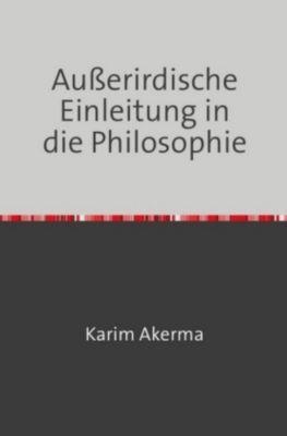 Außerirdische Einleitung in die Philosophie, Karim Akerma
