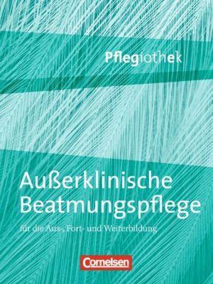 Außerklinische Beatmungspflege für die Aus-, Fort- und Weiterbildung, Irmgard Hofmann, Elke Dodenhoff