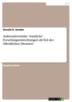 Ausseruniversitäre 'staatliche' Forschungseinrichtungen als Teil des öffentlichen Dienstes?, Gerald G. Sander