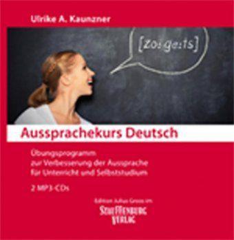 Aussprachekurs Deutsch: Übungsprogramm zur Verbesserung der Aussprache für Unterricht und Selbststudium, MP3-CD, Ulrike A. Kaunzner