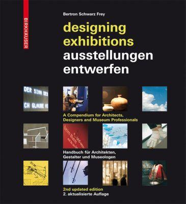 Ausstellungen entwerfen - Designing Exhibitions, Ulrich Schwarz, Aurelia Bertron, Claudia Frey