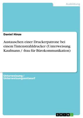 Austauschen einer Druckerpatrone bei einem Tintenstrahldrucker (Unterweisung Kaufmann / -frau für Bürokommunikation), Daniel Hinze