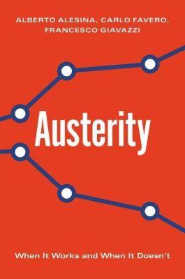 Austerity - When It Works and When It Doesn`t, Alberto Alesina, Carlo Favero, Francesco Giavazzi