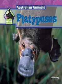 Australian Animals: Platypuses, Julie Murray