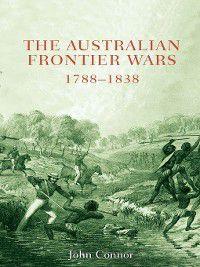 Australian Frontier Wars, 1788-1838, John Connor