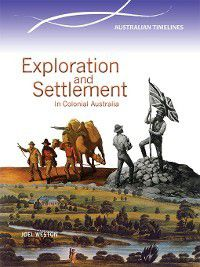 Australian Timelines: Exploration and Settlement in Colonial Australia, Joel Weston