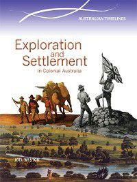 Australian Timelines: Exploration and Settlement in Colonial Australia, Joel Weston