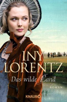 Auswanderersaga Band 3: Das wilde Land, Iny Lorentz