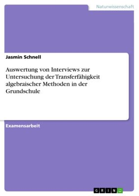 Auswertung von Interviews zur Untersuchung der Transferfähigkeit algebraischer Methoden in der Grundschule, Jasmin Schnell