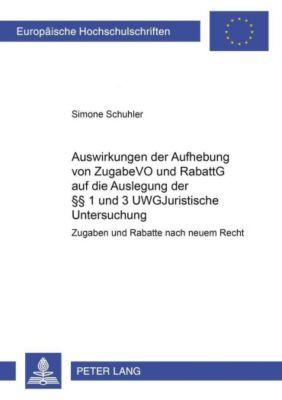 Auswirkungen der Aufhebung von ZugabeVO und RabattG auf die Auslegung der §§ 1 und 3 UWG, Simone Schuhler