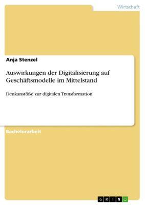 Auswirkungen der Digitalisierung auf Geschäftsmodelle im Mittelstand, Anja Stenzel