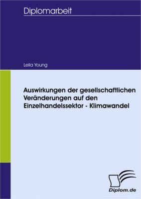 Auswirkungen der gesellschaftlichen Veränderungen auf den Einzelhandelssektor - Klimawandel, Leila F. Young