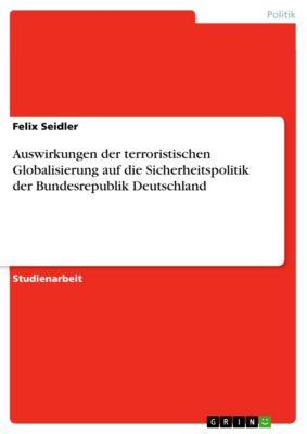 Auswirkungen der terroristischen Globalisierung auf die Sicherheitspolitik der Bundesrepublik Deutschland, Felix Seidler