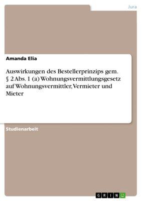 Auswirkungen des Bestellerprinzips gem. § 2 Abs. 1 (a) Wohnungsvermittlungsgesetz auf Wohnungsvermittler, Vermieter und Mieter, Amanda Elia
