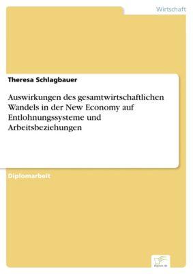 Auswirkungen des gesamtwirtschaftlichen Wandels in der New Economy auf Entlohnungssysteme und Arbeitsbeziehungen, Theresa Schlagbauer