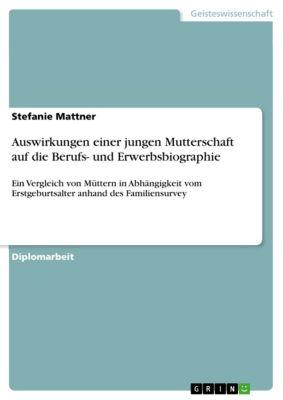 Auswirkungen einer jungen Mutterschaft auf die Berufs- und Erwerbsbiographie, Stefanie Mattner