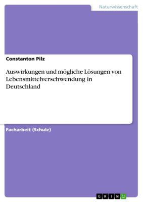 Auswirkungen und mögliche Lösungen von Lebensmittelverschwendung in Deutschland, Constanton Pilz