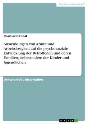Auswirkungen von Armut und Arbeitslosigkeit auf die psycho-soziale Entwicklung der Betroffenen und deren Familien, insbesondere der Kinder und Jugendlichen, Eberhard Knost