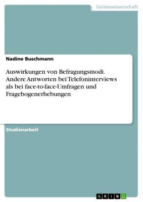 Auswirkungen von Befragungsmodi. Andere Antworten bei Telefoninterviews als bei face-to-face-Umfragen und Fragebogenerhebungen, Nadine Buschmann