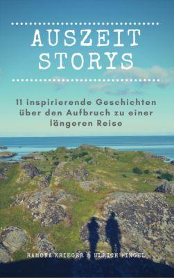 Auszeit Storys - 11 inspirierende Geschichten über den Aufbruch zu einer längeren Reise, Ramona Krieger, Ulrich Pingel
